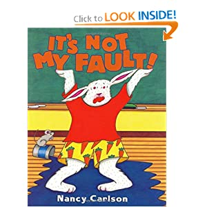 It's Not My Fault! (Nancy Carlson's Neighborhood)