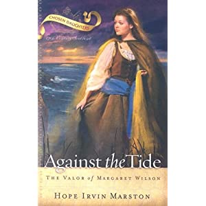 Against the Tide: The Valor of Margaret Wilson (Chosen Daughters)