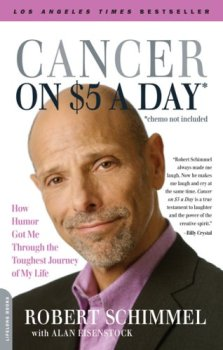 Cancer on Five Dollars a Day (chemo not included): How Humor Got Me Through the Toughest Journey of My Life, Robert Schimmel