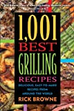 1,001 Best Grilling Recipes: Delicious, Easy-to-Make Recipes from Around the World