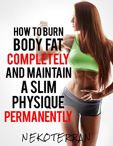 Weight Loss: How to Burn Body Fat Completely and Maintain a Slim Physique Permanently: Nutritional facts, Fat loss for women, Clean eating (Diet plans, ... Alkaline drinks for weight loss Book 1)