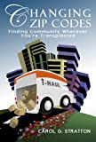 Changing Zip Codes: Finding Community Wherever You're Transplanted, An Inspirational Guide for the Unemployed, Uprooted, Cast Off, Deployed, Transferred, and Outsourced (Devotionals for Women and Men)