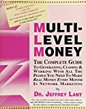 Multi-Level Money: The Complete Guide To Generating, Closing And Working With All The People You Need To Make Real Money Every Month In Network Marketing