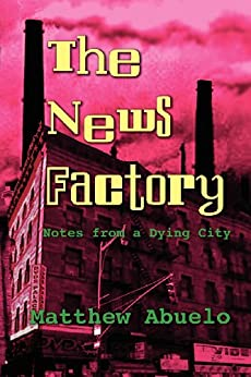 The News Factory by Matthew Abuelo