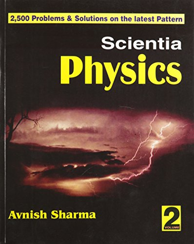 Scientia Physics, Vol. 2 (2,500 Problems and Solutions on the Latest Pattern)