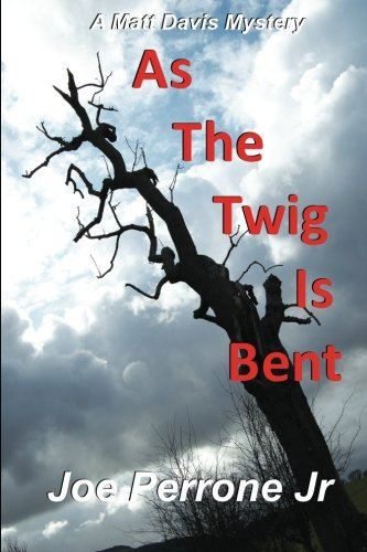 As The Twig Is Bent (The Matt Davis Mystery Series): Joe Perrone Jr.: 9781440496349: Amazon.com: Books