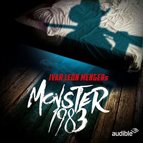 Monster 1983 (Ivar Leon Menger, Anette Strohmeyer, Raimon Weber) Audible 2015