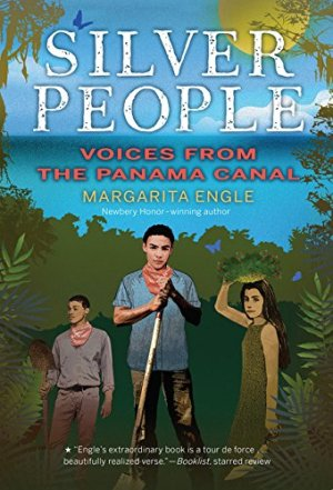 Silver People: Voices from the Panama Canal by Margarita Engle   Featured Book of the Day   wearewordnerds.com