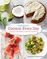 Coconut Every Day: Cooking with Nature's Miracle Superfood