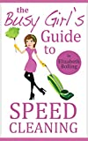 The Busy Girl's Guide to Speed Cleaning and Home Organization: Clean and Declutter Your Home in 30 Minutes (House Cleaning Secrets, Cleaning and Home Organization)