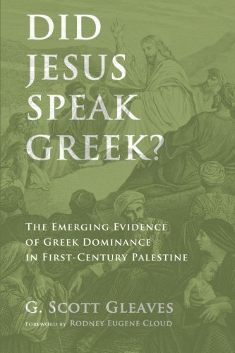 did jesus speak greek by g scott gleaves a response essay  did jesus speak greek by g scott gleaves a response essay