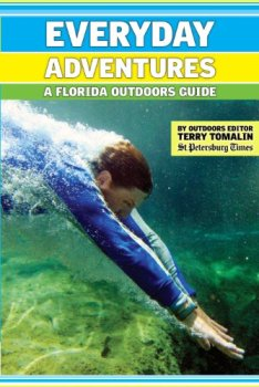 Everyday Adventures: A Florida Outdoors Guide by Terry Tomalin, Tampa Bay Times
