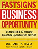 FASTSIGNS BUSINESS OPPORTUNITY: As featured in 12 Amazing Franchise Opportunities for 2015 (Franchise Business Ideas)