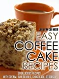 Easy Coffee Cake Recipes - 20 Delicious Recipes with Cream, Blueberries, Chocolate, Streusel (The joys of coffee)