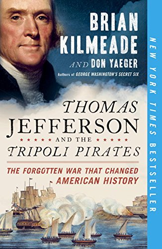 Thomas Jefferson and the Tripoli Pirates: The Forgotten War That Changed American