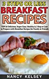 Breakfast Recipes: Top 50 Delicious, Super Easy, Healthy 3 Steps Or Less Breakfast Recipes For Family & Friends