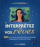Interprétez vos rêves : 1001 clés pour comprendre facilement symboles et significations