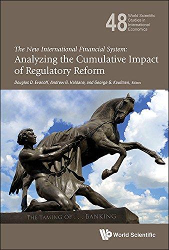 The New International Financial System:Analyzing the Cumulative Impact of Regulatory Reform (World Scientific Studies in International Economics)