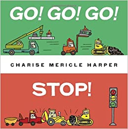 Go! Go! Go! Stop! by Charise Mericle Harper. Construction Storytime by Singin' in the Stacks
