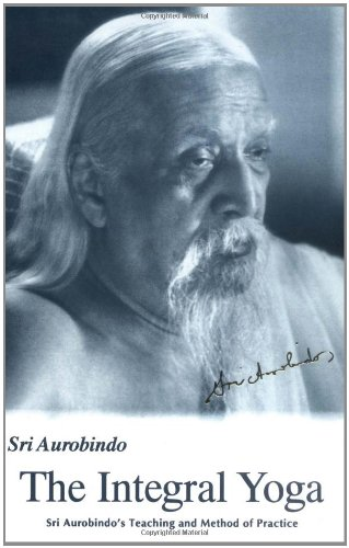 Integral Yoga: Sri Aurobindo's Teaching & Method of Practice: Sri Aurobindo: 9780941524766: Amazon.com: Books