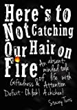 Here's to Not Catching Our Hair on Fire: An Absent-Minded Tale of Life with Giftedness and Attention Deficit - Oh Look! A Chicken!