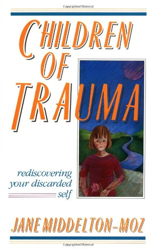 Children of Trauma: Rediscovering Your Discarded Self