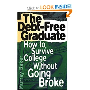 The Debt-Free Graduate: How to Survive College Without Going Broke