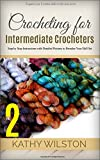 Crochet for Intermediate Crocheters: Expand Your Crocheting Skills to the Next Level with Step by Step Instructions with Detailed Pictures to Broaden Your ... 2 ( Knitting, Patterns ) (How to Crochet)
