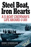 Steel Boat Iron Hearts: The Wartime Saga of Hans Goebeler and U-505