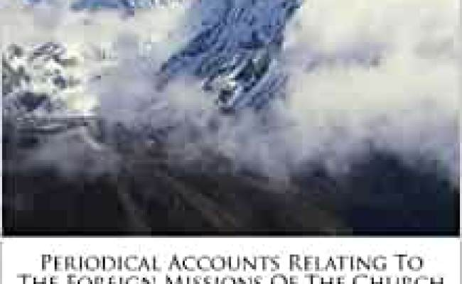 Periodical Accounts Relating To The Foreign Missions Of
