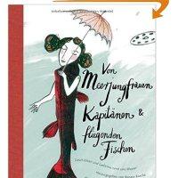 Von Meerjungfrauen, Kapitänen & fliegenden Fischen : Geschichten & Gedichte rund ums Wasser / herausgegeben von Renate Raecke mit Bildern von Stefanie Harjes
