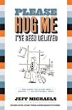 Please Hug Me--I've Been Delayed: The Only Guide You'll Ever Need to Help You Survive These Not-So-Friendly Skies (Please Hug Me Series)