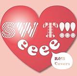 SWeeeeT!!! ~R&B Covers~