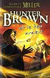 Hunter Brown et le feu mystérieux par Allan et Christopher Miller