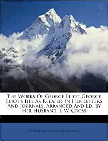 The Works Of George Eliot George Eliots Life