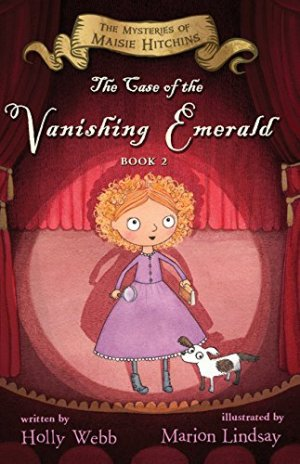 The Case of the Vanishing Emerald: The Mysteries of Maisie Hitchins Book 2 by Holly Webb | Featured Book of the Day | wearewordnerds.com