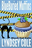 Blueburied Muffins (Black Cat Cafe Cozy Mystery Series Book 1)