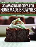 33 Amazing Recipes For Homemade Brownies - The Scrumptious Brownies Recipe Collection (The Brownie Recipe and Dessert Recipes Collection)