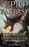 Epic Fantasy: The Last Dragon Rider (Elves, Sorceror, Dragon Rider, Mage, Dragon Blood, Elf, Dwarves)