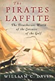The Pirates Laffite: The Treacherous World of the Corsairs of the Gulf