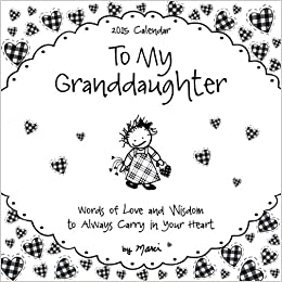 To My Granddaughter Calendar: Words of Love and Wisdom to