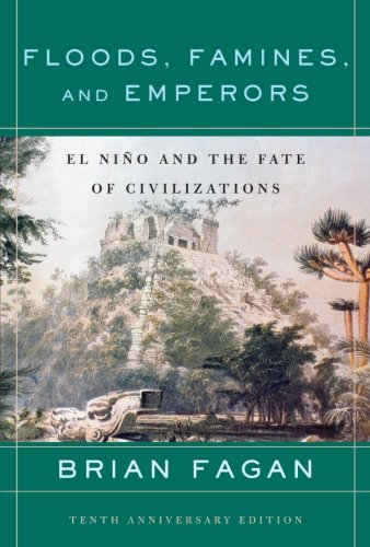 Floods, Famines, and Emperors: El Nino and the Fate of Civilizations: Brian Fagan: 9780465005307: Amazon.com: Books