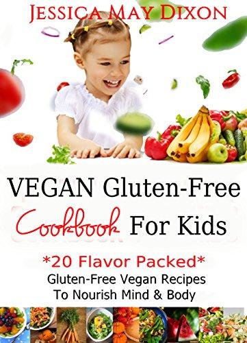 Gluten-Free Vegan Cookbook RECIPES for Kids: 20 *Flavor Packed* Gluten-free Vegan* Kids Recipes to Nourish Mind & Body PLUS SNACK IDEAS! Gluten-Free Cookbook, ... recipes for kids (EAT FOR A HEALTHY LIFE)