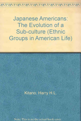 Japanese Americans: The Evolution of a Sub-culture (Ethnic Groups in American Life)