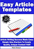 Easy Article Templates - Article Writing Success Made Easy: Simple Idea Starters To Create  Quality, Unique Content FAST (Content Creation)