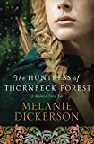 The Huntress of Thornbeck Forest (A Medieval Fairy Tale Book 1)