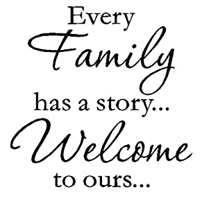 Every Family Has a Story Welcome To Ours Art Quote Vinyl