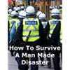 How To Survive A Man Made Disaster: Surviving Martial Law, Social Chaos, Economic Turmoil, And Terrorism In An Angry World