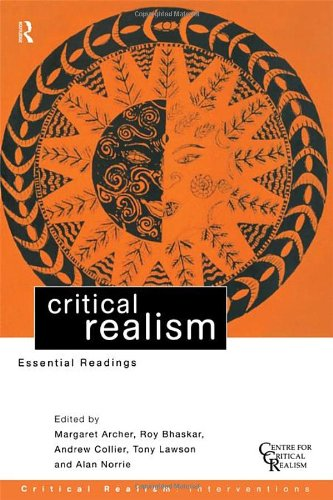 Amazon.com: Critical Realism: Essential Readings (Critical Realism: Interventions) (9780415196321): Roy Bhaskar, Margaret Archer, Andrew Collier, Tony Lawson, Alan Norrie: Books