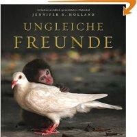 Ungleiche Freunde : Wundersame Geschichten aus dem Tierreich / Jennifer S. Holland